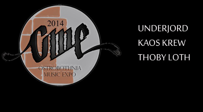 Ostrobothnia Music Expo 2014 with Underjord, Kaos Krew and Thoby Loth